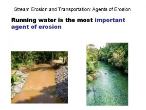 Stream Erosion and Transportation Agents of Erosion Running