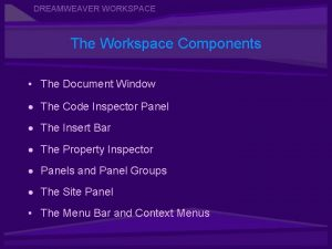 DREAMWEAVER WORKSPACE The Workspace Components The Document Window