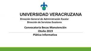 UNIVERSIDAD VERACRUZANA Direccin General de Administracin Escolar Direccin