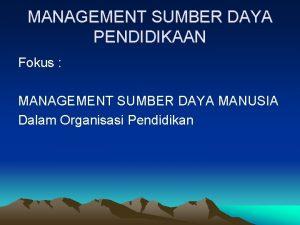 MANAGEMENT SUMBER DAYA PENDIDIKAAN Fokus MANAGEMENT SUMBER DAYA