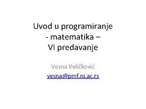 Uvod u programiranje matematika VI predavanje Vesna Velikovi