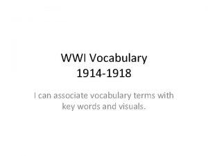 WWI Vocabulary 1914 1918 I can associate vocabulary