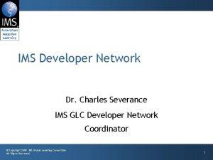 IMS Developer Network Dr Charles Severance IMS GLC