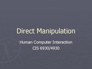 Direct Manipulation Human Computer Interaction CIS 69304930 Introduction