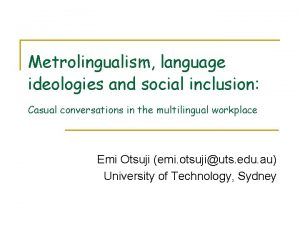 Metrolingualism language ideologies and social inclusion Casual conversations