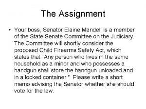 The Assignment Your boss Senator Elaine Mandel is