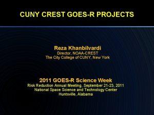CUNY CREST GOESR PROJECTS Reza Khanbilvardi Director NOAACREST
