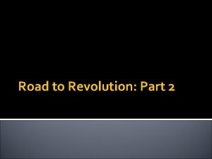 Road to Revolution Part 2 Cause and Effect