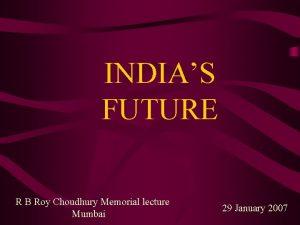 INDIAS FUTURE R B Roy Choudhury Memorial lecture