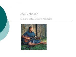 Jack Johnson Mellow Life Mellow Musician Jack Johnsons