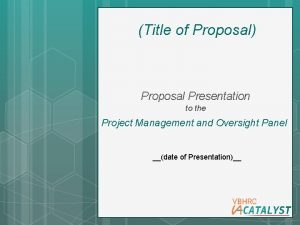 Title of Proposal Proposal Presentation to the Project