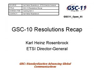 SOURCE Karl Heinz Rosenbrock ETSI DirectorGeneral TITLE GSC10