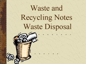 Waste and Recycling Notes Waste Disposal WASTING RESOURCES