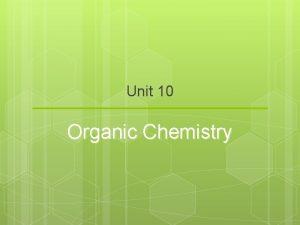Unit 10 Organic Chemistry What is Organic Chemistry