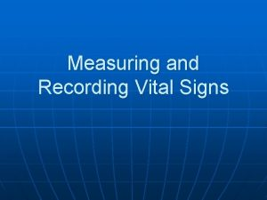Measuring and Recording Vital Signs Vital Signs n