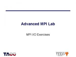 Advanced MPI Lab MPI IO Exercises Getting Started