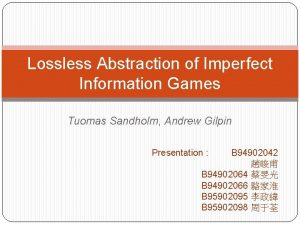Lossless Abstraction of Imperfect Information Games Tuomas Sandholm