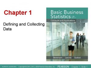 Chapter 1 Defining and Collecting Data Copyright 2015