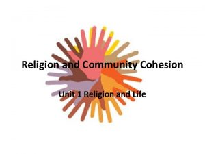 Religion and Community Cohesion Unit 1 Religion and