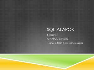 SQL ALAPOK Bevezets A MYSQL szintaxisa Tblk adatok