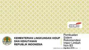 KEMENTERIAN LINGKUNGAN HIDUP DAN KEHUTANAN REPUBLIK INDONESIA Pembuatan