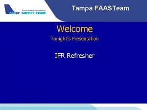 Tampa FAASTeam Welcome Tonights Presentation IFR Refresher Tampa