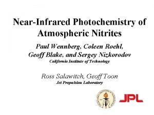 NearInfrared Photochemistry of Atmospheric Nitrites Paul Wennberg Coleen