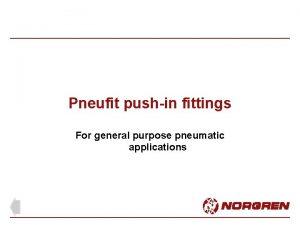 Pneufit pushin fittings For general purpose pneumatic applications