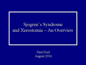 Sjogrens Syndrome and Xerostomia An Overview Paul Friel