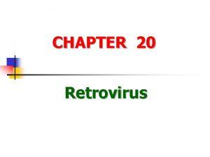 CHAPTER 20 Retrovirus Definitions of the virus n