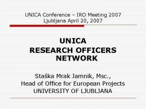 UNICA Conference IRO Meeting 2007 Ljubljana April 20