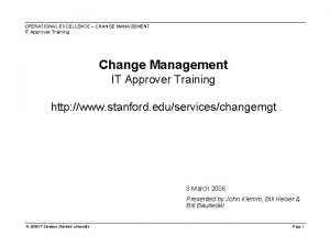 OPERATIONAL EXCELLENCE CHANGE MANAGEMENT IT Approver Training Change