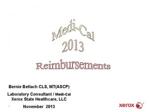 Bernie Betlach CLS MTASCP Laboratory Consultant MediCal Xerox