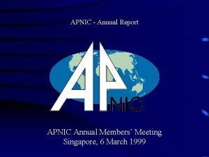 APNIC Annual Report APNIC Annual Members Meeting Singapore