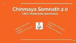 Chinmaya Somnath 2 0 CBCC Multimedia Submission v