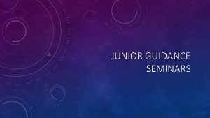 JUNIOR GUIDANCE SEMINARS JUNIOR GUIDANCE SEMINAR DATES Group