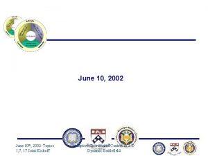 June 10 2002 June 10 th 2002 Topics