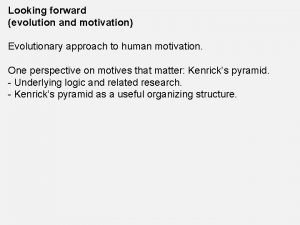Looking forward evolution and motivation Evolutionary approach to