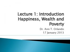 Lecture 1 Introduction Happiness Wealth and Poverty Dr