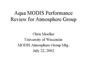 Aqua MODIS Performance Review for Atmosphere Group Chris