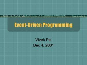 EventDriven Programming Vivek Pai Dec 4 2001 Gedanken