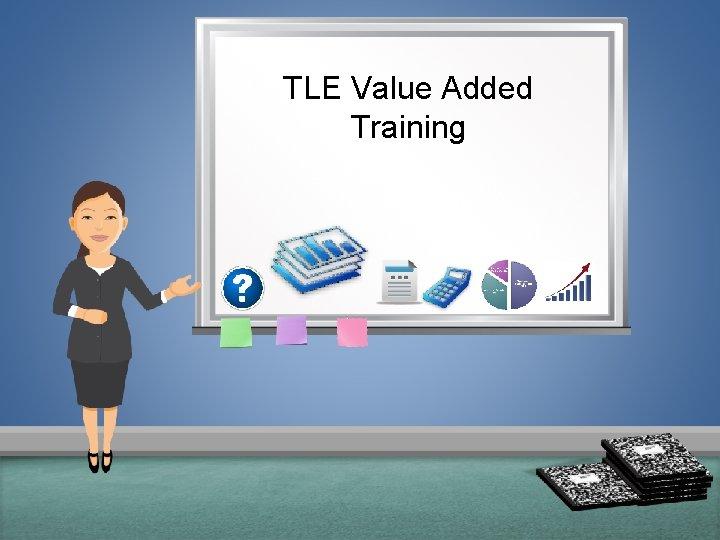 TLE Value Added Training AGENDA Introduction Value Added