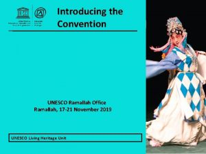 Introducing the Convention UNESCO Ramallah Office Ramallah 17