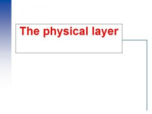 The physical layer Physical Layer Sending raw bits
