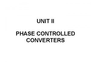 UNIT II PHASE CONTROLLED CONVERTERS PhaseControl Converters SinglePhase
