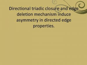 Directional triadic closure and edge deletion mechanism induce