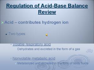 Regulation of AcidBase Balance Review Acid contributes hydrogen