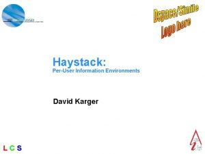Haystack PerUser Information Environments David Karger LCS Motivation