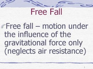 Free Fall Free fall motion under the influence