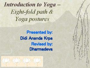 Introduction to Yoga Eightfold path Yoga postures Presented
